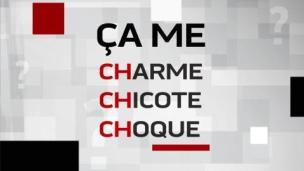 Ça me CHarme, CHicote et CHoque